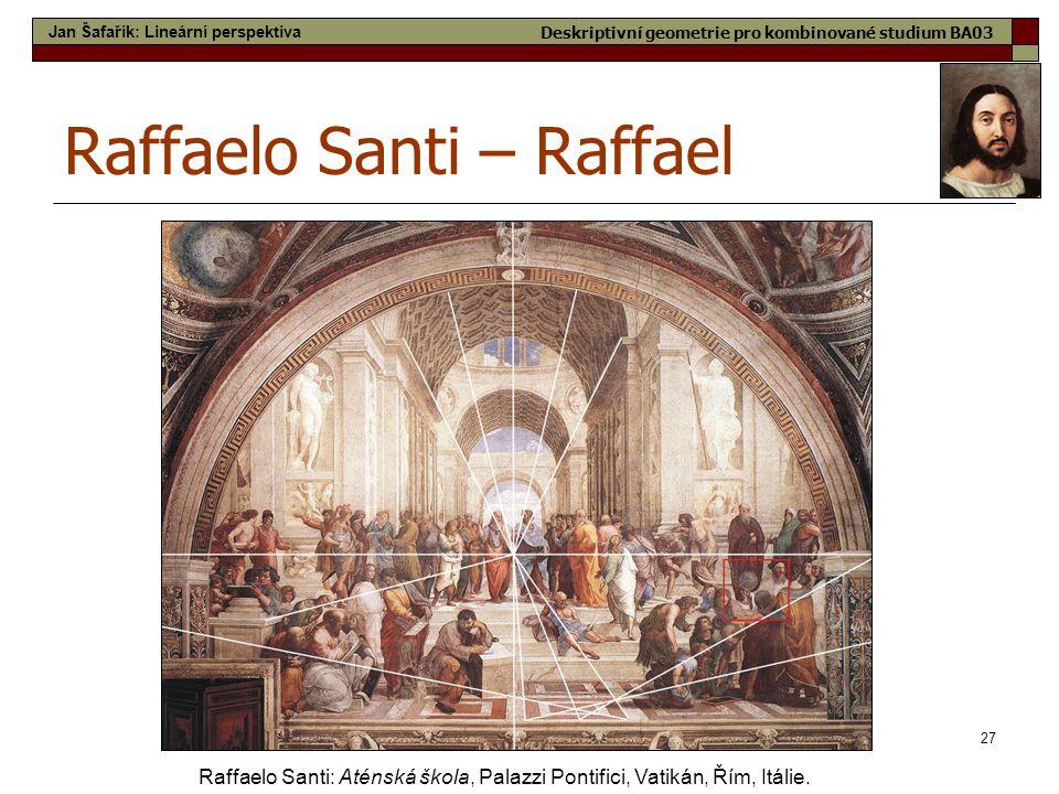 27 Raffaelo Santi – Raffael Raffaelo Santi: Aténská škola, Palazzi Pontifici, Vatikán, Řím, Itálie. Jan Šafařík: Lineární perspektiva Deskriptivní geo