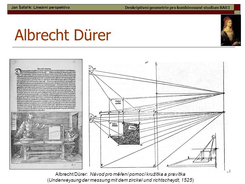 28 Albrecht Dürer Albrecht Dürer: Návod pro měření pomocí kružítka a pravítka (Underweysung der messung mit dem zirckel und richtscheydt, 1525) Jan Ša