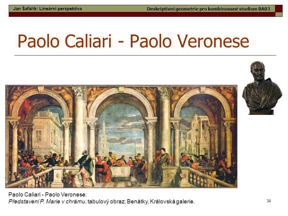34 Paolo Caliari - Paolo Veronese Paolo Caliari - Paolo Veronese: Představení P. Marie v chrámu, tabulový obraz; Benátky, Královská galerie. Jan Šafař
