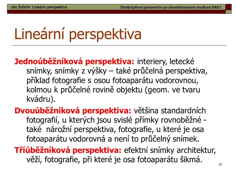 39 Lineární perspektiva Jednoúběžníková perspektiva: interiery, letecké snímky, snímky z výšky – také průčelná perspektiva, příklad fotografie s osou