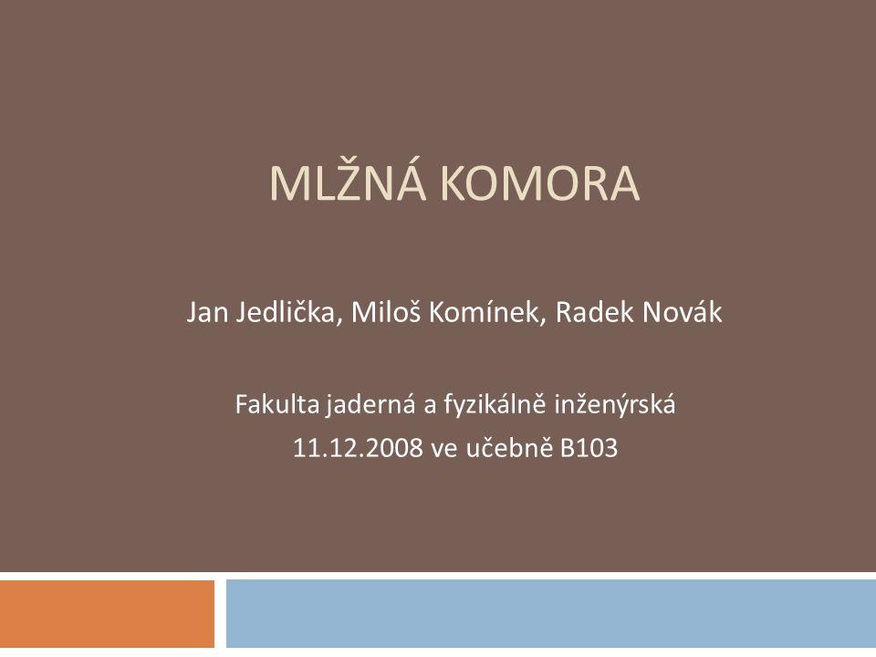 MLŽNÁ KOMORA Jan Jedlička, Miloš Komínek, Radek Novák Fakulta jaderná a fyzikálně inženýrská 11.12.2008 ve učebně B103