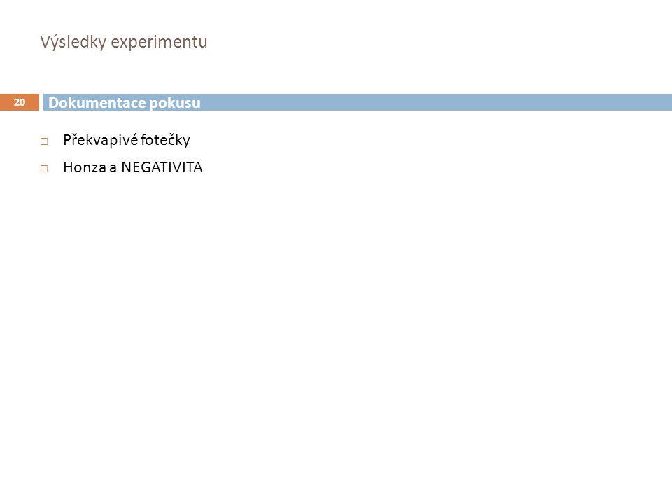 Výsledky experimentu 20  Překvapivé fotečky  Honza a NEGATIVITA Dokumentace pokusu