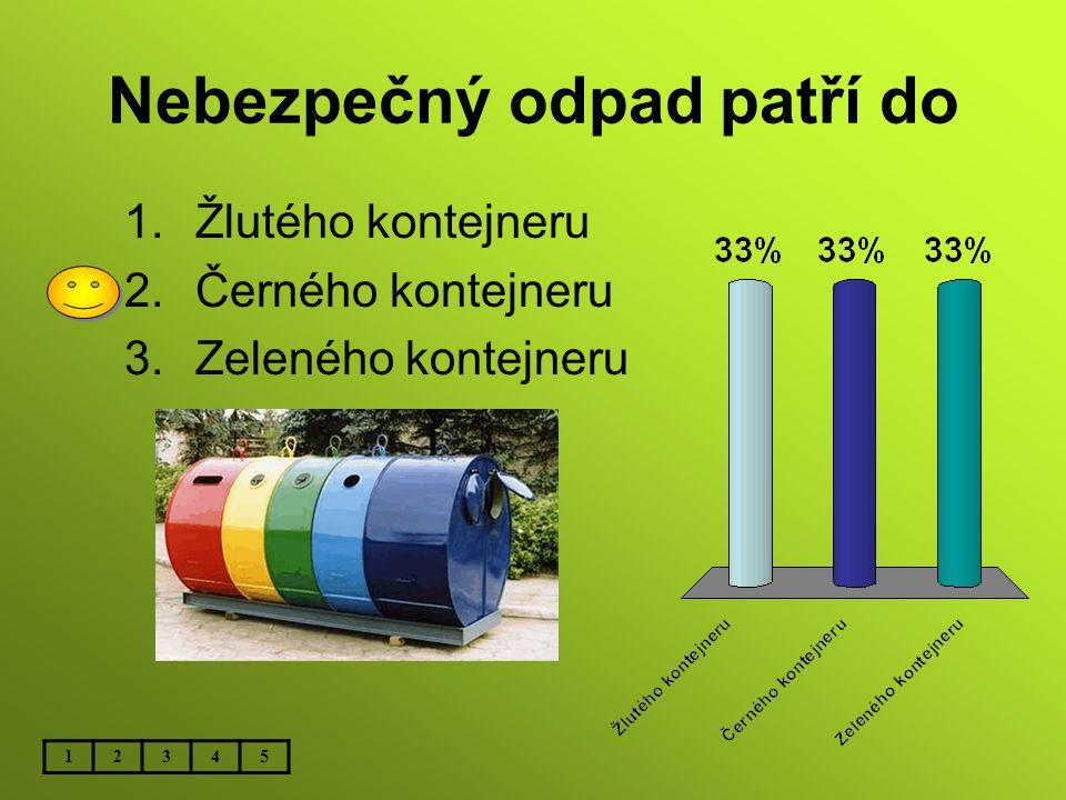 Nebezpečný odpad patří do 1.Žlutého kontejneru 2.Černého kontejneru 3.Zeleného kontejneru 12345