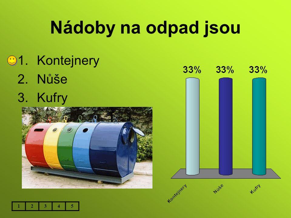 Nádoby na odpad jsou 12345 1.Kontejnery 2.Nůše 3.Kufry