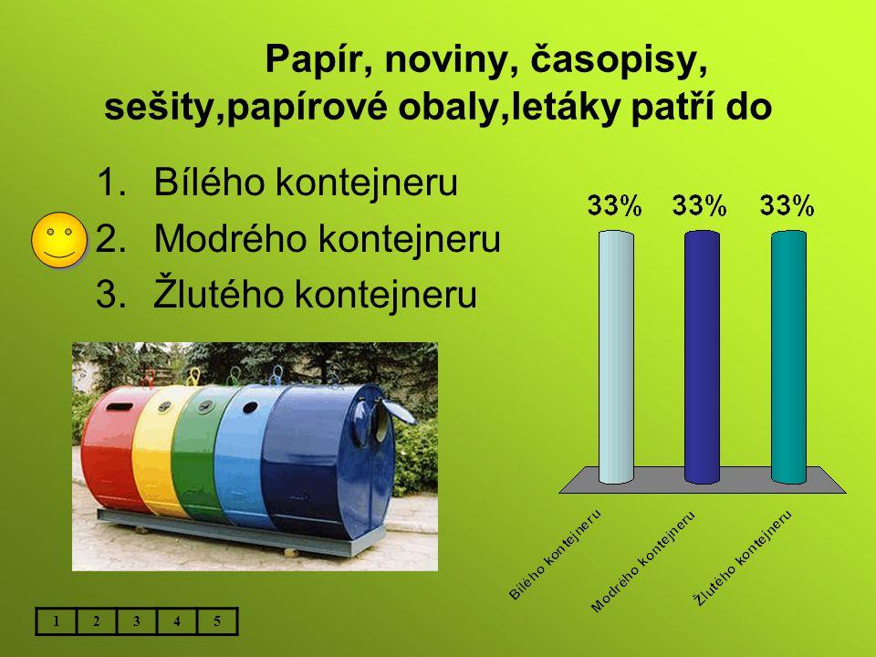 Papír, noviny, časopisy, sešity,papírové obaly,letáky patří do 1.Bílého kontejneru 2.Modrého kontejneru 3.Žlutého kontejneru 12345