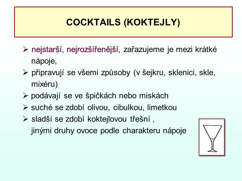 COCKTAILS (KOKTEJLY)  nejstarší, nejrozšířenější,  nejstarší, nejrozšířenější, zařazujeme je mezi krátké nápoje,  připravují se všemi způsoby (v še