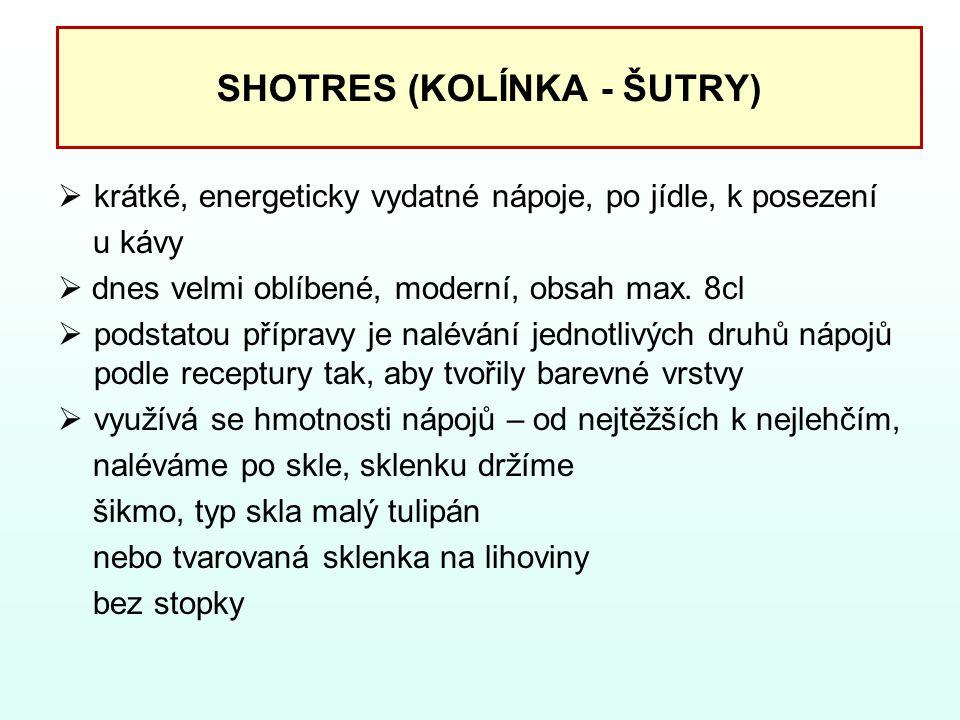 SHOTRES (KOLÍNKA - ŠUTRY)  krátké, energeticky vydatné nápoje, po jídle, k posezení u kávy  dnes velmi oblíbené, moderní, obsah max. 8cl  podstatou