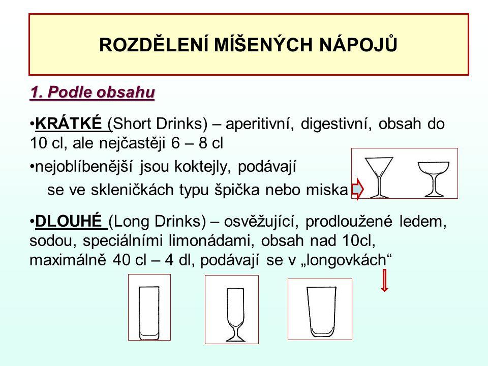 ROZDĚLENÍ MÍŠENÝCH NÁPOJŮ 1. Podle obsahu KRÁTKÉ (Short Drinks) – aperitivní, digestivní, obsah do 10 cl, ale nejčastěji 6 – 8 cl nejoblíbenější jsou