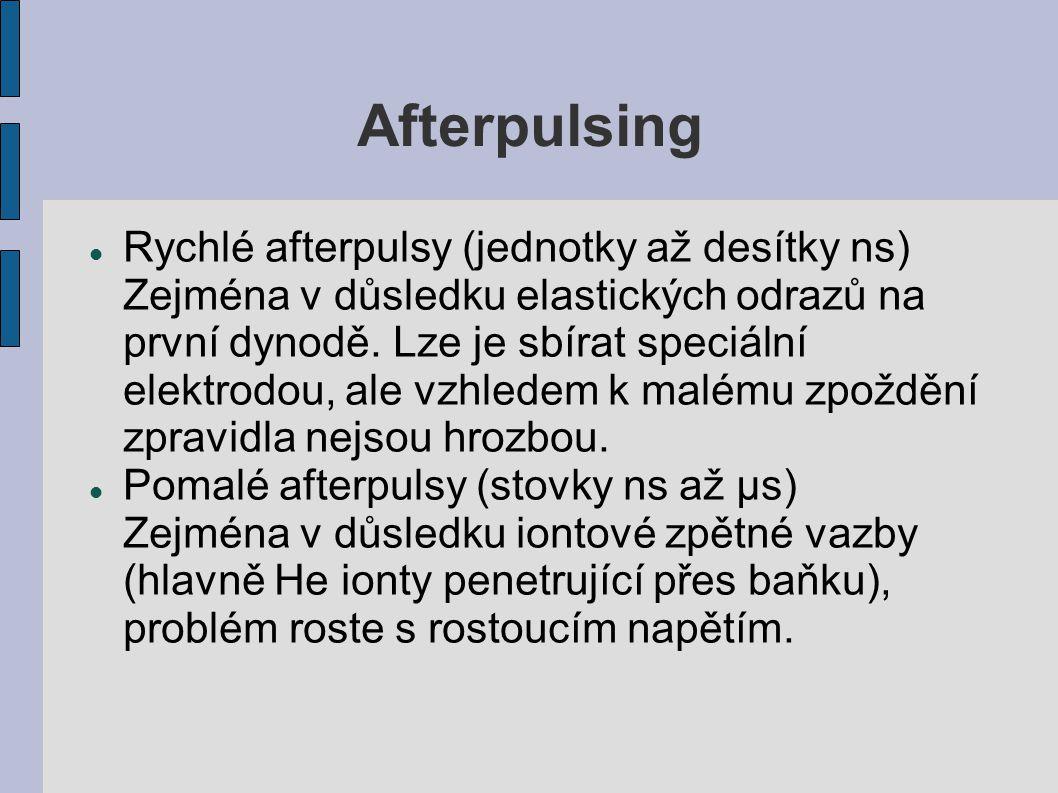 Afterpulsing Rychlé afterpulsy (jednotky až desítky ns) Zejména v důsledku elastických odrazů na první dynodě. Lze je sbírat speciální elektrodou, ale