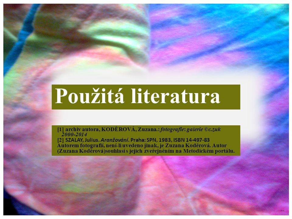 ©c.zuk Použitá literatura [1] archiv autora, KODĚROVÁ, Zuzana.: fotografie: galerie ©c.zuk 2000-2014 [2] SZALAY, Julius.