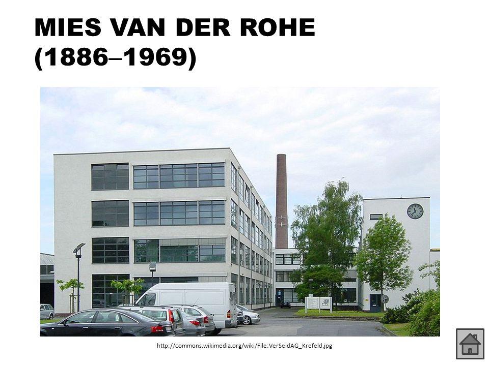 MIES VAN DER ROHE (1886 – 1969) http://commons.wikimedia.org/wiki/File:VerSeidAG_Krefeld.jpg