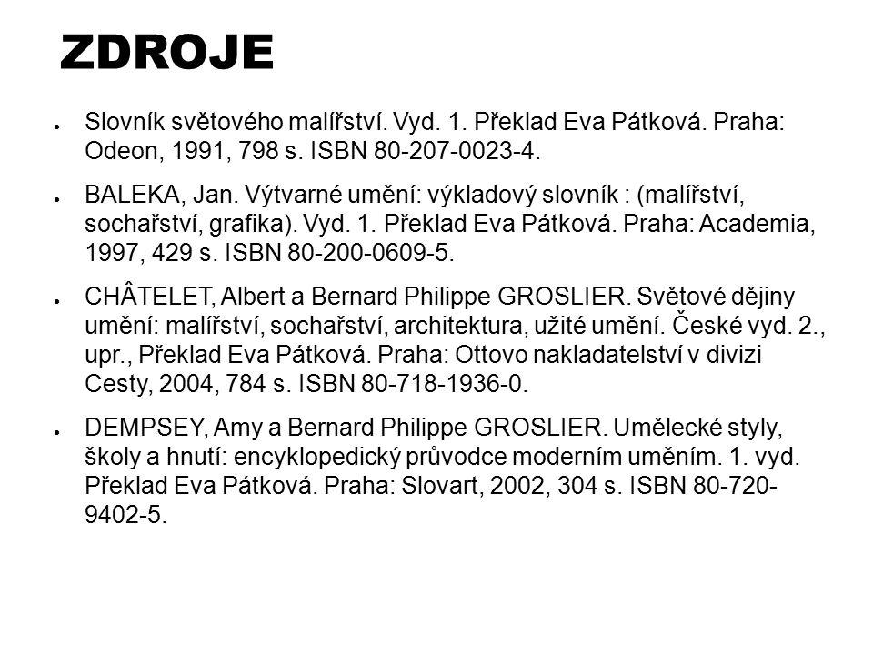 ZDROJE ● Slovník světového malířství.Vyd. 1. Překlad Eva Pátková.