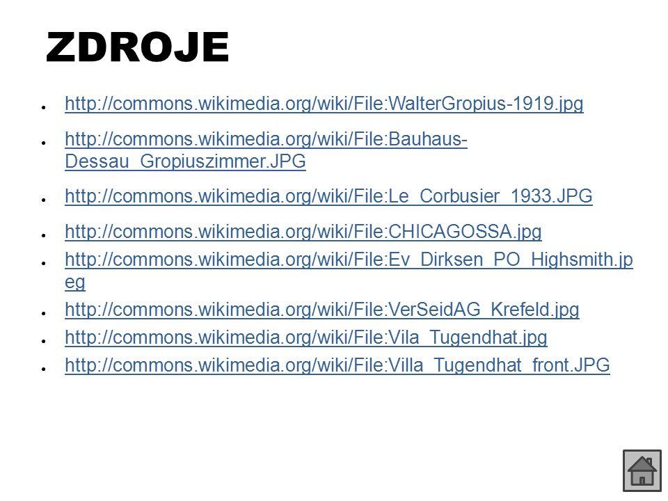 ZDROJE ● http://commons.wikimedia.org/wiki/File:WalterGropius-1919.jpg http://commons.wikimedia.org/wiki/File:WalterGropius-1919.jpg ● http://commons.
