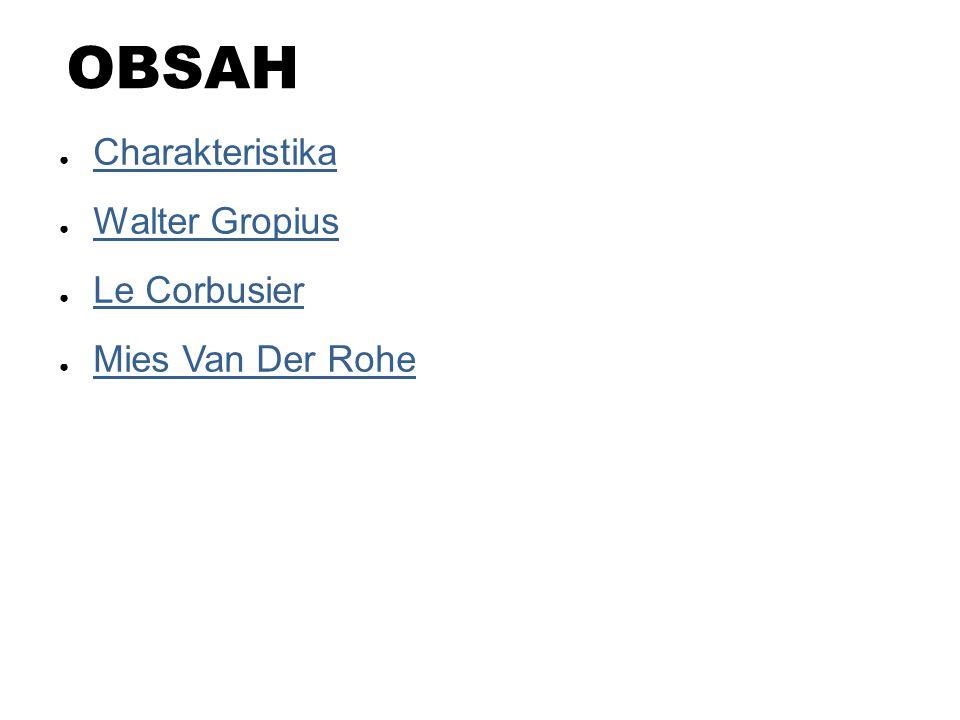 OBSAH ● Charakteristika Charakteristika ● Walter Gropius Walter Gropius ● Le Corbusier Le Corbusier ● Mies Van Der Rohe Mies Van Der Rohe