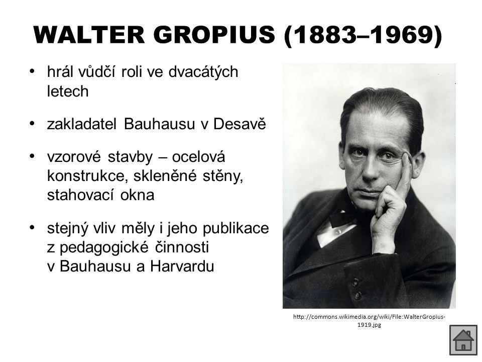 WALTER GROPIUS (1883–1969) hrál vůdčí roli ve dvacátých letech zakladatel Bauhausu v Desavě vzorové stavby – ocelová konstrukce, skleněné stěny, stahovací okna stejný vliv měly i jeho publikace z pedagogické činnosti v Bauhausu a Harvardu http://commons.wikimedia.org/wiki/File:WalterGropius- 1919.jpg