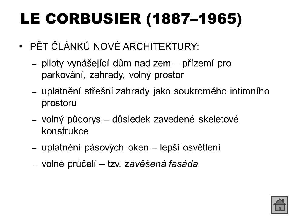 LE CORBUSIER (1887–1965) PĚT ČLÁNKŮ NOVÉ ARCHITEKTURY: – piloty vynášející dům nad zem – přízemí pro parkování, zahrady, volný prostor – uplatnění střešní zahrady jako soukromého intimního prostoru – volný půdorys – důsledek zavedené skeletové konstrukce – uplatnění pásových oken – lepší osvětlení – volné průčelí – tzv.