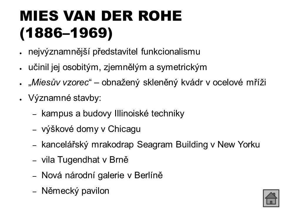 """MIES VAN DER ROHE (1886–1969) ● nejvýznamnější představitel funkcionalismu ● učinil jej osobitým, zjemnělým a symetrickým ● """"Miesův vzorec"""" – obnažený"""