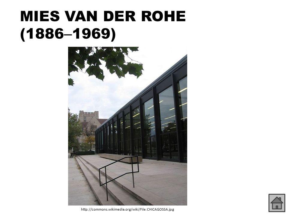 MIES VAN DER ROHE (1886 – 1969) http://commons.wikimedia.org/wiki/File:CHICAGOSSA.jpg