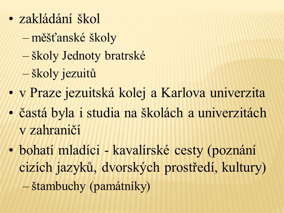 zakládání škol –měšťanské školy –školy Jednoty bratrské –školy jezuitů v Praze jezuitská kolej a Karlova univerzita častá byla i studia na školách a u