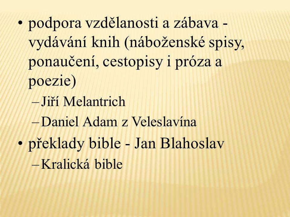podpora vzdělanosti a zábava - vydávání knih (náboženské spisy, ponaučení, cestopisy i próza a poezie) –Jiří Melantrich –Daniel Adam z Veleslavína pře
