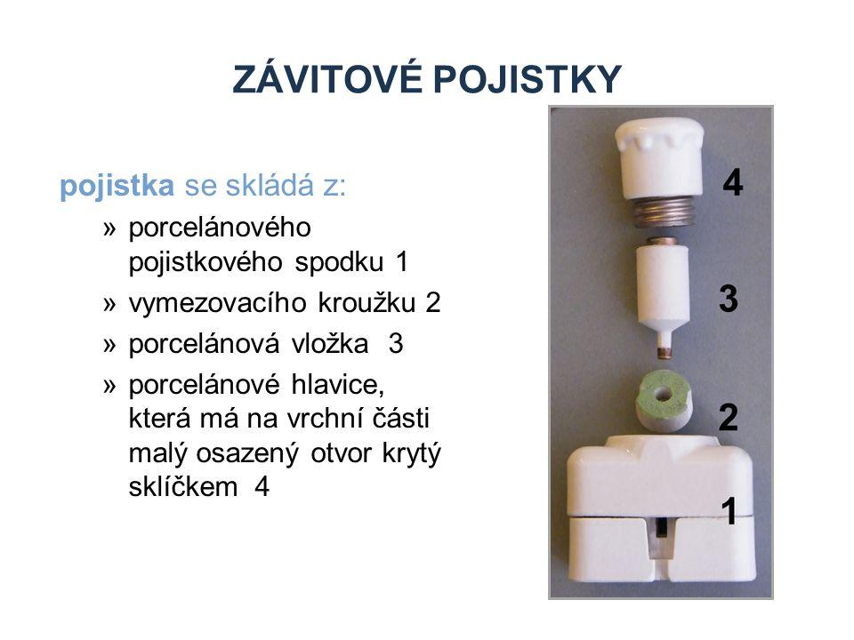 ZÁVITOVÉ POJISTKY pojistka se skládá z: »porcelánového pojistkového spodku 1 »vymezovacího kroužku 2 »porcelánová vložka 3 »porcelánové hlavice, která