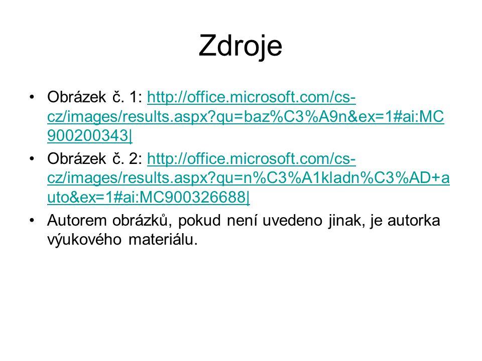 Zdroje Obrázek č. 1: http://office.microsoft.com/cs- cz/images/results.aspx?qu=baz%C3%A9n&ex=1#ai:MC 900200343|http://office.microsoft.com/cs- cz/imag