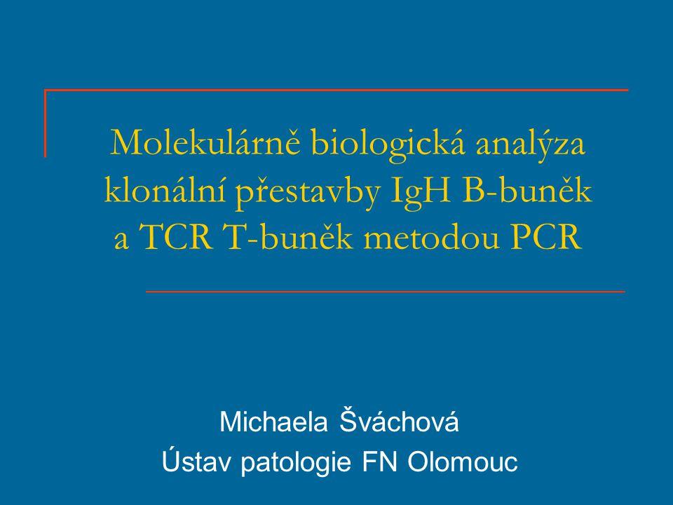 Klonalita detekce klonality – diagnostika a klasifikace lymfoproliferativních onemocnění polyklonalita – normální stav organizmu (benigní), přítomnost velkého počtu klonů s odlišnými přestavbami, schopné reagovat na velké množství antigenů monoklonalita – patologický proces (maligní), nádorové proliferace odvozené od jedné transformované buňky, stejná genetická výbava B- a T-lymfomy – populace s monoklonální přestavbou IgH B-buněk a TCR T-buněk