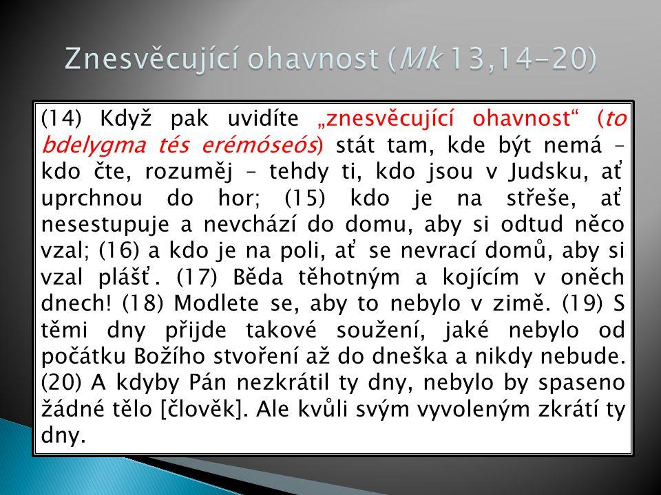 """(14) Když pak uvidíte """"znesvěcující ohavnost"""" (to bdelygma tés erémóseós) stát tam, kde být nemá – kdo čte, rozuměj – tehdy ti, kdo jsou v Judsku, ať"""
