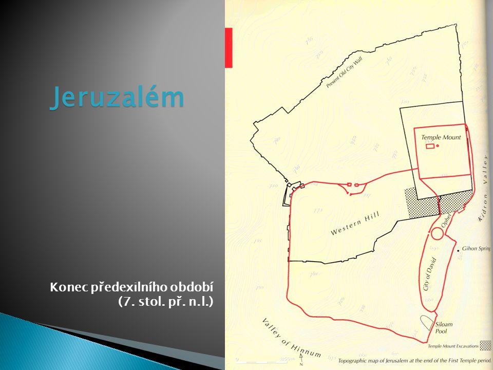 Jeruzalém Konec předexilního období (7. stol. př. n.l.)