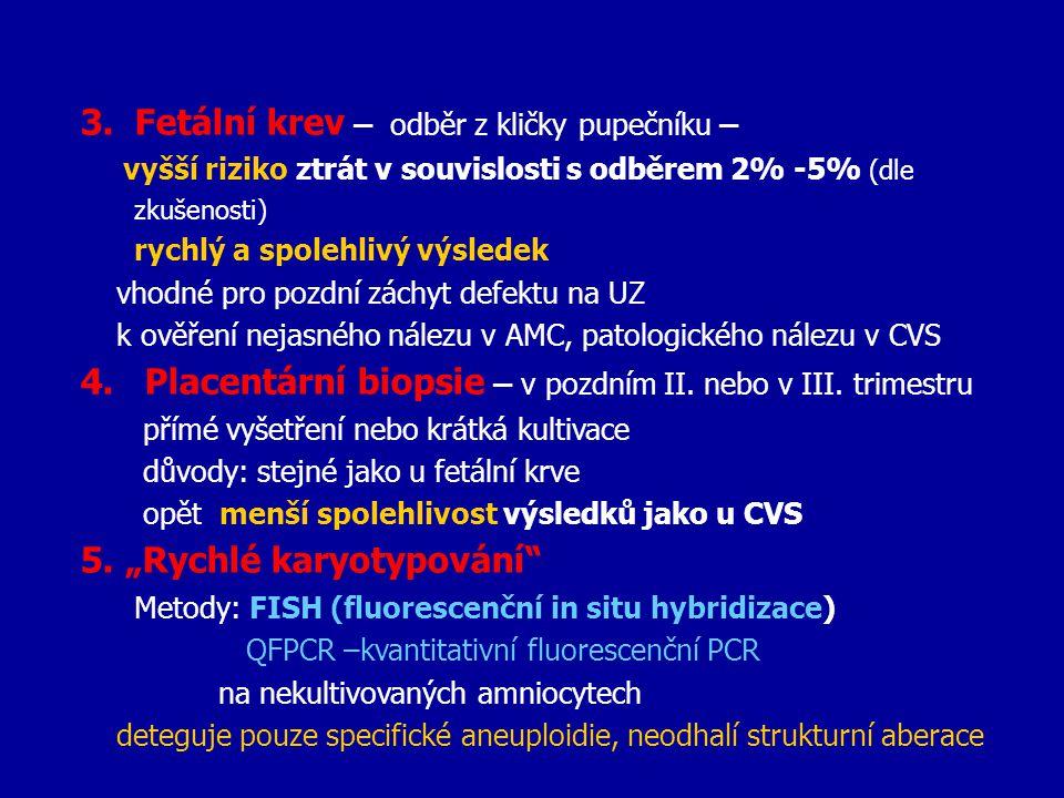 3. Fetální krev – odběr z kličky pupečníku – vyšší riziko ztrát v souvislosti s odběrem 2% -5% (dle zkušenosti) rychlý a spolehlivý výsledek vhodné pr