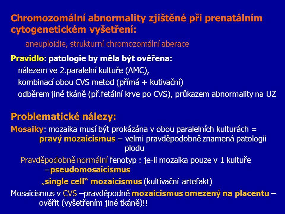 Chromozomální abnormality zjištěné při prenatálním cytogenetickém vyšetření: aneuploidie, strukturní chromozomální aberace Pravidlo: patologie by měla