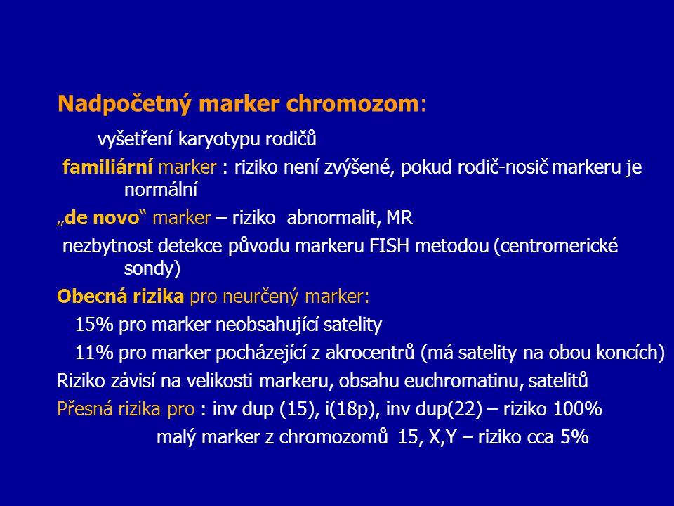 """Nadpočetný marker chromozom: vyšetření karyotypu rodičů familiární marker : riziko není zvýšené, pokud rodič-nosič markeru je normální """"de novo"""" marke"""