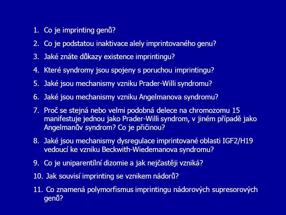 1.Co je imprinting genů? 2.Co je podstatou inaktivace alely imprintovaného genu? 3.Jaké znáte důkazy existence imprintingu? 4.Které syndromy jsou spoj
