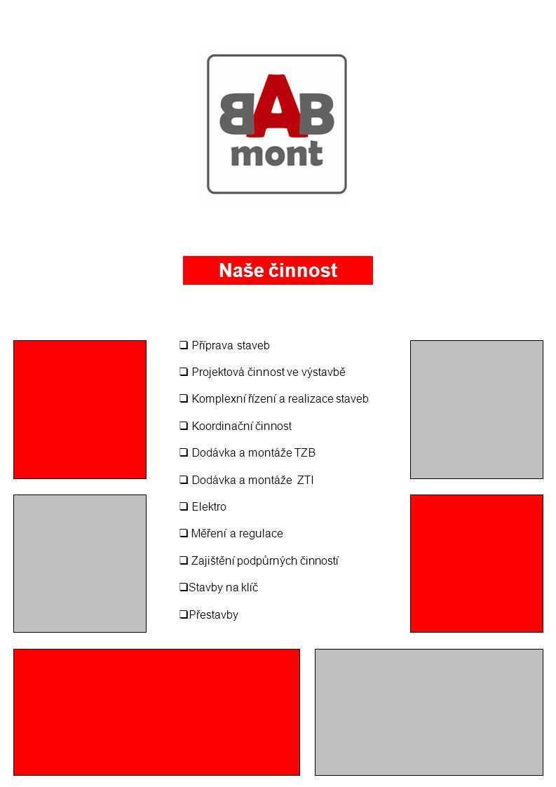 Profil společnosti Rádi bychom Vám představili naší stavební firmu BAB mont s.r.o., která se díky své letité tradici a kvalitně odvedené práci stává moderní a prosperující společností s dynamickým vývojem.