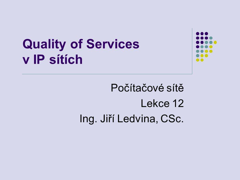 Quality of Services v IP sítích Počítačové sítě Lekce 12 Ing. Jiří Ledvina, CSc.