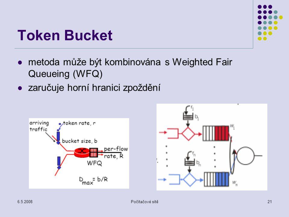 6.5.2008Počítačové sítě21 Token Bucket metoda může být kombinována s Weighted Fair Queueing (WFQ) zaručuje horní hranici zpoždění
