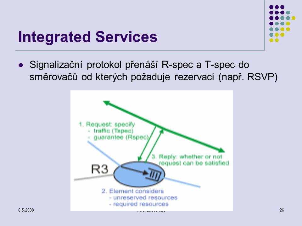 6.5.2008Počítačové sítě26 Integrated Services Signalizační protokol přenáší R-spec a T-spec do směrovačů od kterých požaduje rezervaci (např.