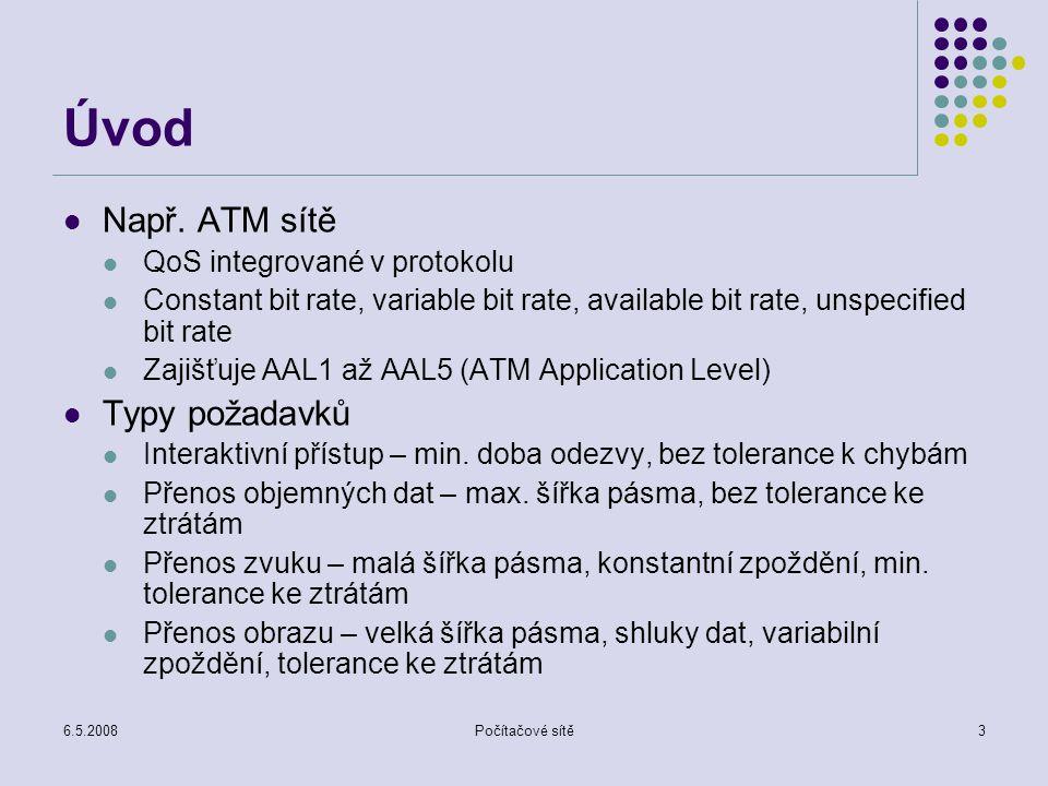 """6.5.2008Počítačové sítě4 Quality of Service QoS musí zajistit Předvídatelnou doby odezvy Řízení aplikací citlivých na zpoždění Řízení aplikací citlivých na jitter Ovládání ztrát paketů během zahlcení způsobeného shluky Nastavení priorit přenosu Vyhrazení pásma pro vybrané aplikace Předcházení zahlcení (úplnému) Ovládání stavu zahlcení pokud mu nelze zabránit QoS mohou pracovat v prostředí Best effort Rozlišované služby – mohou se zabývat mezi různými úrovněmi QoS na úrovni jednotlivých paketů Integrované služby –úroveň služeb je vyžadována aplikací a garantovaná (potvrzovaná) """"sítí"""
