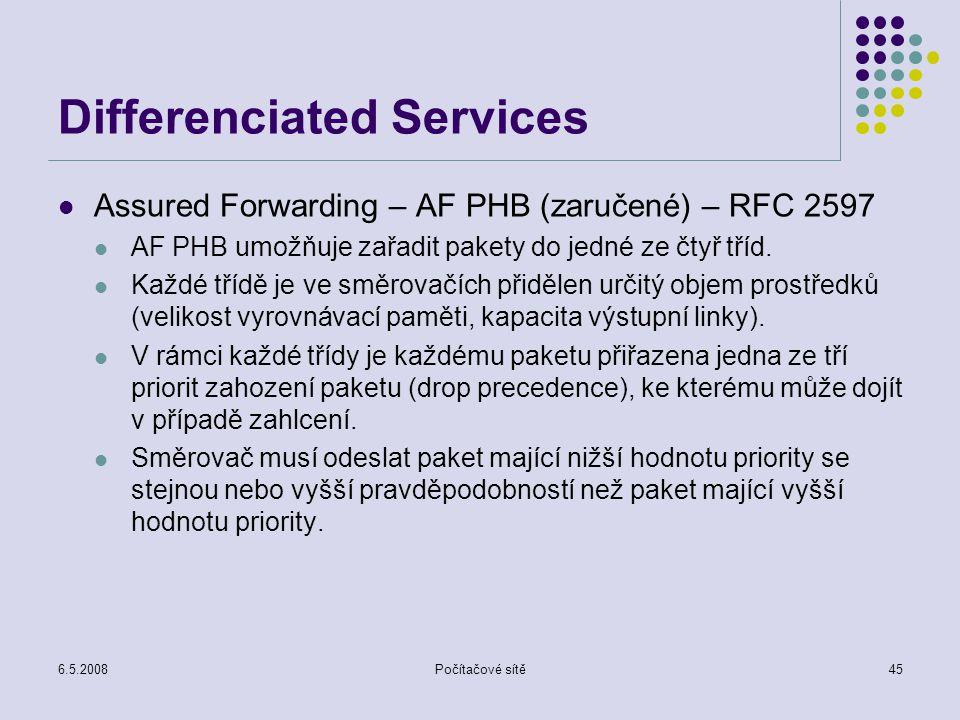 6.5.2008Počítačové sítě45 Differenciated Services Assured Forwarding – AF PHB (zaručené) – RFC 2597 AF PHB umožňuje zařadit pakety do jedné ze čtyř tříd.