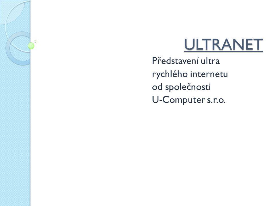 ULTRANET Představení ultra rychlého internetu od společnosti U-Computer s.r.o.