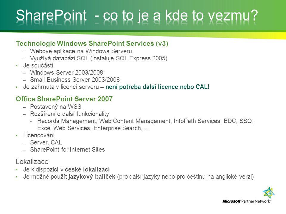 Technologie Windows SharePoint Services (v3) – Webové aplikace na Windows Serveru – Využívá databázi SQL (instaluje SQL Express 2005) Je součástí – Wi