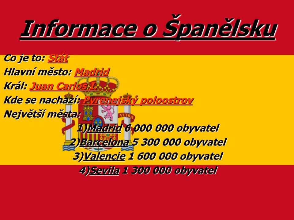 Informace o Španělsku Co je to: Stát Hlavní město: Madrid Král: Juan Carlos I. Kde se nachazí: Pyrenejský poloostrov Největší města: 1)Madrid 6 000 00