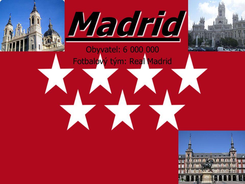 Madrid Obyvatel: 6 000 000 Fotbalový tým: Real Madrid