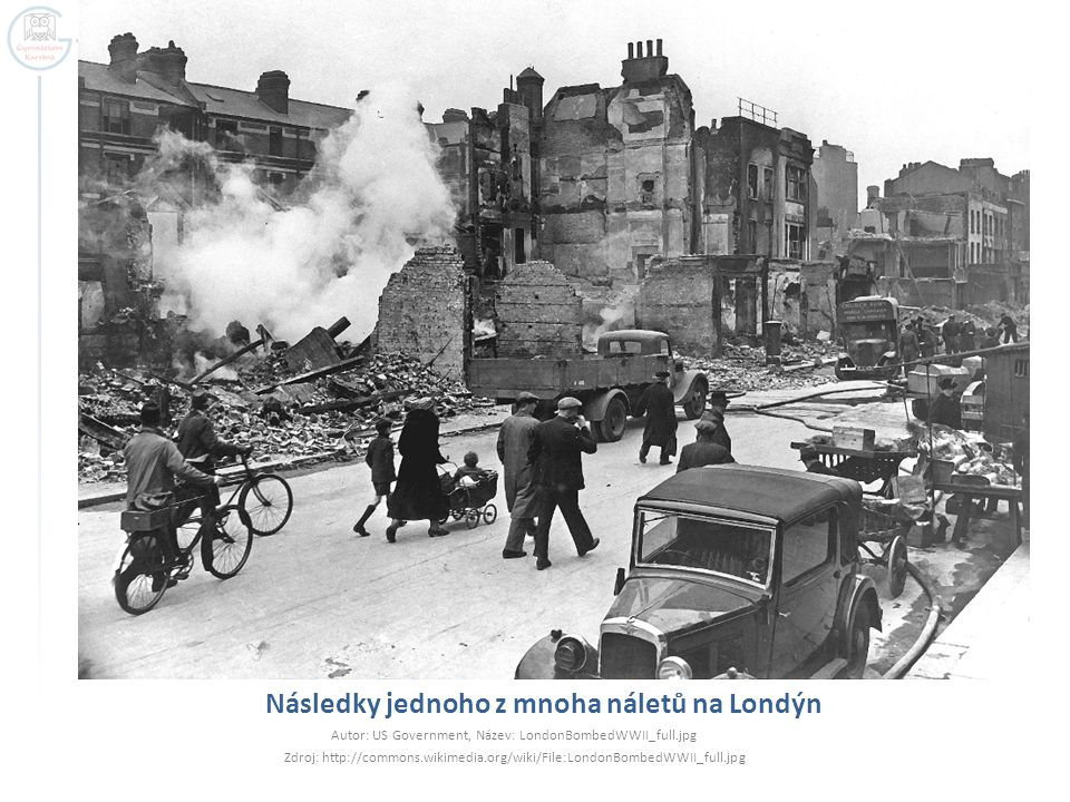 Následky jednoho z mnoha náletů na Londýn Autor: US Government, Název: LondonBombedWWII_full.jpg Zdroj: http://commons.wikimedia.org/wiki/File:LondonBombedWWII_full.jpg