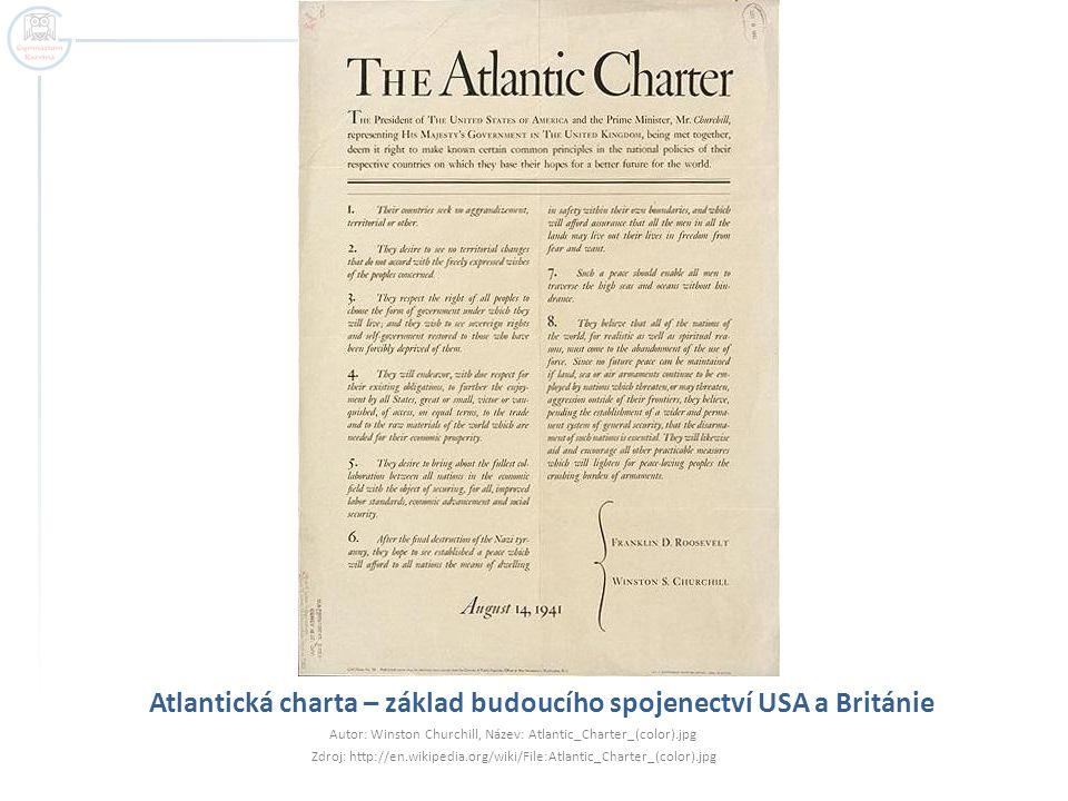 Atlantická charta – základ budoucího spojenectví USA a Británie Autor: Winston Churchill, Název: Atlantic_Charter_(color).jpg Zdroj: http://en.wikipedia.org/wiki/File:Atlantic_Charter_(color).jpg