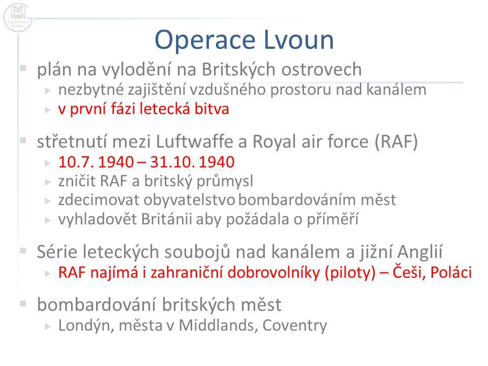 Operace Lvoun  plán na vylodění na Britských ostrovech  nezbytné zajištění vzdušného prostoru nad kanálem  v první fázi letecká bitva  střetnutí mezi Luftwaffe a Royal air force (RAF)  10.7.