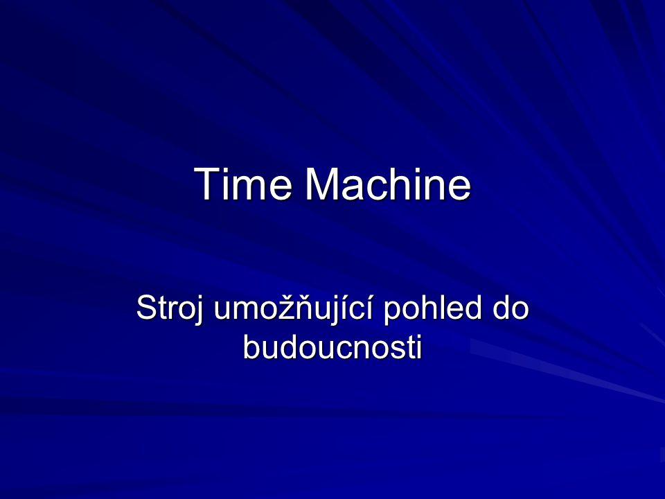 Time Machine Stroj umožňující pohled do budoucnosti