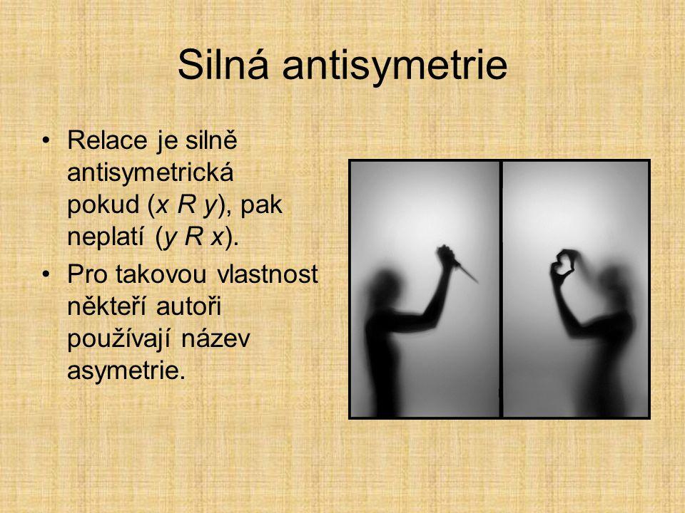 Antisymetrie Vztah není nikdy opětován. Relace je antisymetrická pokud (x R y) a současně (y R x), pak platí x = y.