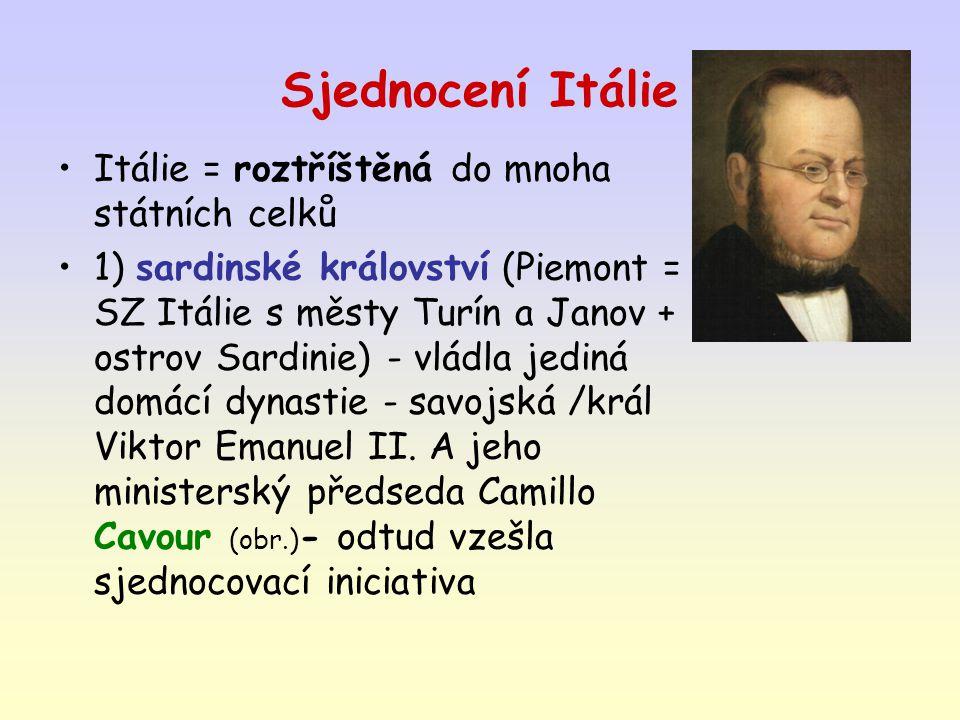 Sjednocení Itálie Itálie = roztříštěná do mnoha státních celků 1) sardinské království (Piemont = SZ Itálie s městy Turín a Janov + ostrov Sardinie) -
