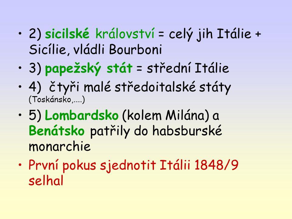 2) sicilské království = celý jih Itálie + Sicílie, vládli Bourboni 3) papežský stát = střední Itálie 4) čtyři malé středoitalské státy (Toskánsko,...